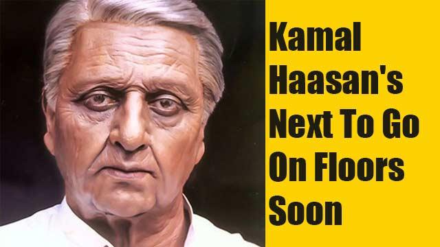 Kamal Haasan's Next To Go On Floors Soon