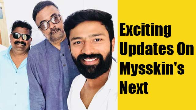 Exciting Updates On Mysskin's Next