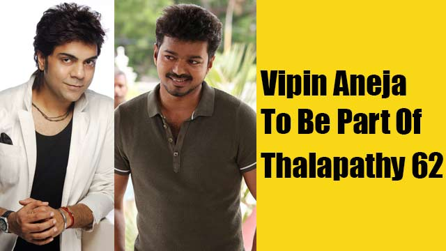 Vipin Aneja To Be Part Of Thalapathy 62